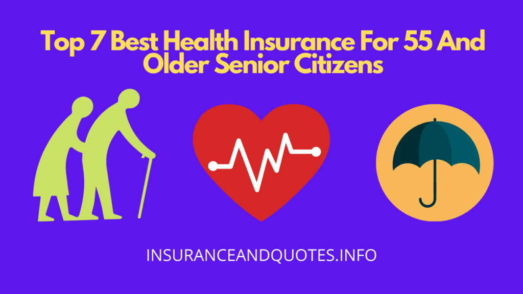 Top 7 Best Health Insurance For 55 And Older Senior Citizens