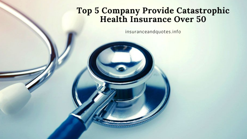Top 5 Company Provide Catastrophic Health Insurance Over 50