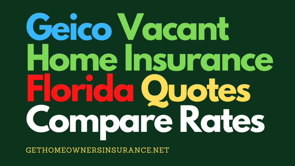 Geico Vacant Home Insurance Florida Quotes Rates